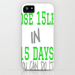 Lose 15lbs IN 15 DAYS iPhone Case