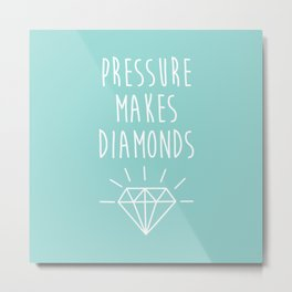 Pressure Makes Diamonds Motivational Quote Metal Print