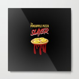 The Pineapple Pizza Slayer Metal Print