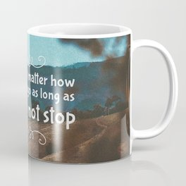 It does not matter how slowly you go as long as you do not stop Coffee Mug
