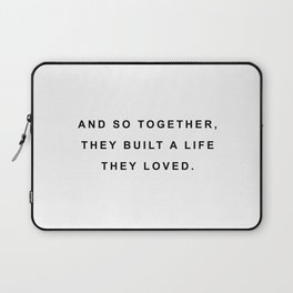 And so together they built a life they loved Laptop Sleeve