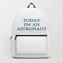 "Funny ""Today I'm an Astronaut"" Joke Backpack"