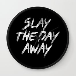 Slay The Day Away Dirty Vintage Brush Typography Wall Clock
