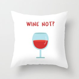 WINE NOT? Throw Pillow