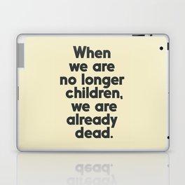 When we are no longer children, we are already dead, Constantin Brancusi quote poster art, inspire Laptop & iPad Skin