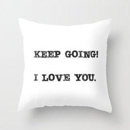 keep going I love you Throw Pillow