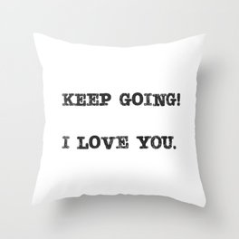 keep going I love you Throw Pillow