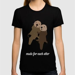 Made For Each Otter T-shirt
