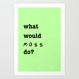 What Would ROSS Do? (1 of 7) - Watercolor Art Print