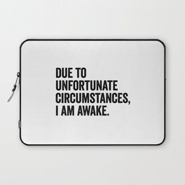 Due To Unfortunate Circumstances I Am Awake Laptop Sleeve