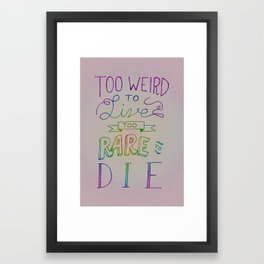 Too Weird To Live, Too Rare To Die - Version 2 Framed Art Print