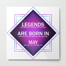 Legends are born in may Metal Print
