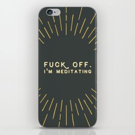 Fuck off. I'm meditating Inspirational Quote iPhone Skin