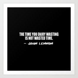 the time you enjoy Art Print