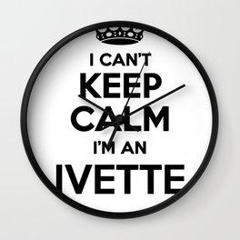 I cant keep calm I am an IVETTE Wall Clock