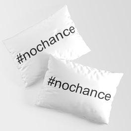 #Nochance - funny, play on words, social media humour Pillow Sham