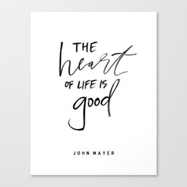 The Heart of Life Is Good Canvas Print