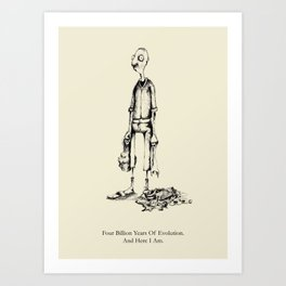 Four Billion Years Of Evolution. And Here I Am. Art Print