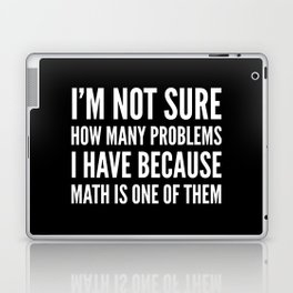 I'M NOT SURE HOW MANY PROBLEMS I HAVE BECAUSE MATH IS ONE OF THEM (Black & White) Laptop & iPad Skin