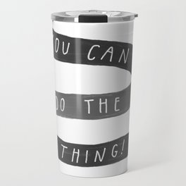 you can do the thing! Travel Mug