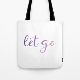 Let go or loosen ones hold on something or someone Tote Bag