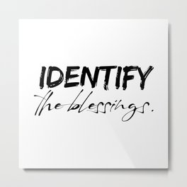 Identify your blessings. Metal Print