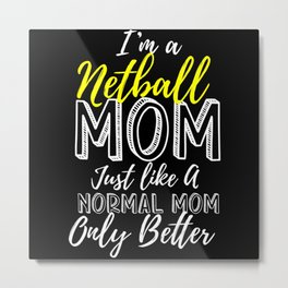 I'm A Netball Mom Better Than A Normal Mom Metal Print