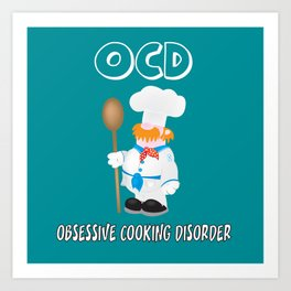 OCD Obsessive cooking disorder Art Print