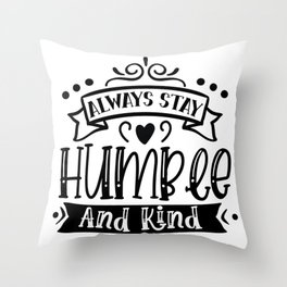 Always Stay Humble and Kind Typography Throw Pillow