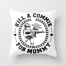 KILL A COMMIE FOR MOMMY Throw Pillow