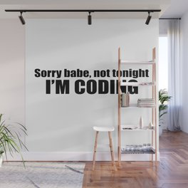 Sorry babe...I'M CODING Wall Mural