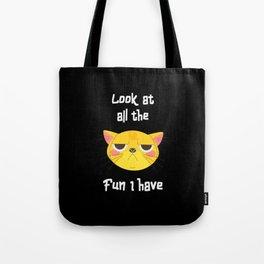 Sarcastic Cat Has Fun Fun Kitten Grumpy Tote Bag
