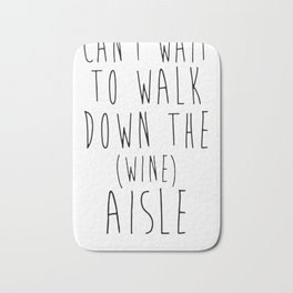 CAN'T WAIT TO WALK DOWN THE WINE AISLE T-SHIRT Bath Mat