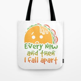Taco Tuesday Every Now and Then I Fall Apart Tote Bag
