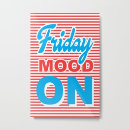 Friday Mood On, typography design Metal Print