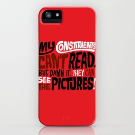My Constituents Can't Read iPhone Case