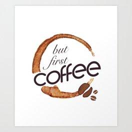 But first coffee - I love Coffee Art Print
