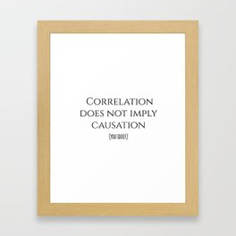 CORRELATION DOES NOT IMPLY CAUSATION Framed Art Print