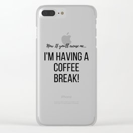 Cool Travel Gifts: I'm having a Coffee Break Clear iPhone Case