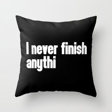 Never Finish Anything Funny Quote Throw Pillow