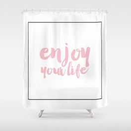 Enjoy your life typography Shower Curtain