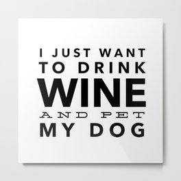 I Just Want to Drink Wine and Pet My Dog in Black Horizontal Metal Print