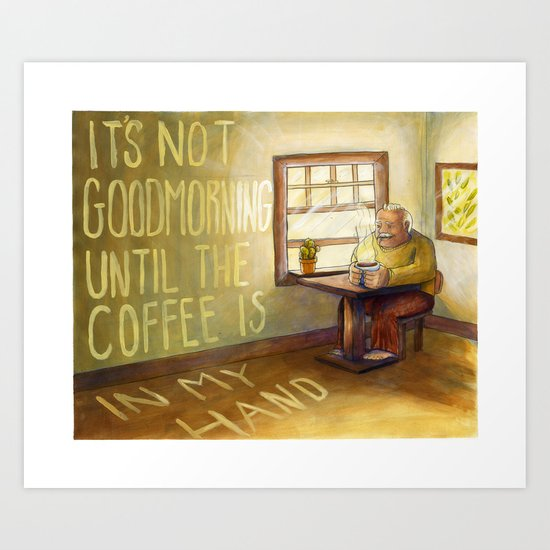 'Til The Coffee Is In My Hand Art Print