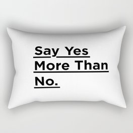 Say Yes More Than No black and white monochrome typography poster design home wall bedroom decor Rectangular Pillow