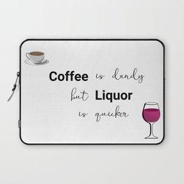 Coffee Is Dandy, but Liquor is quicker mug Laptop Sleeve
