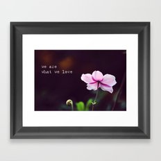 We are what we love Framed Art Print