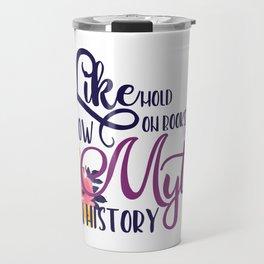 Like mold on books, grow myths on history Travel Mug