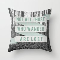 not all those who wander are lost Throw Pillows featuring Not All Those Who Wander Are Lost by Sanguine Eyes