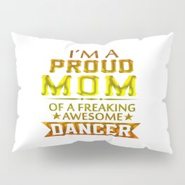 PROUD MOM OF A DANCER Pillow Sham