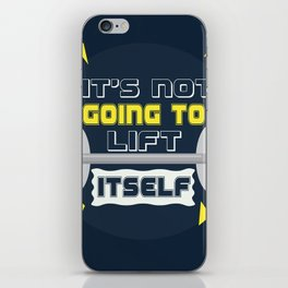 Its not going to lift itself Gym Motivational Fitness Quotes iPhone Skin
